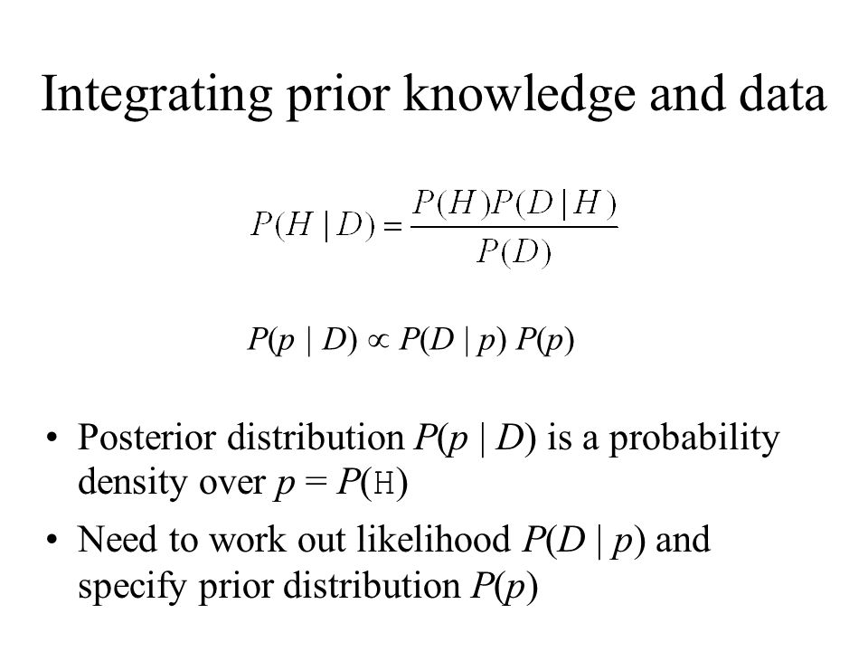 Posterior distribution P(p | D) is a probability density over p = P( H ) Need to work out likelihood P(D | p) and specify prior distribution P(p) Inte