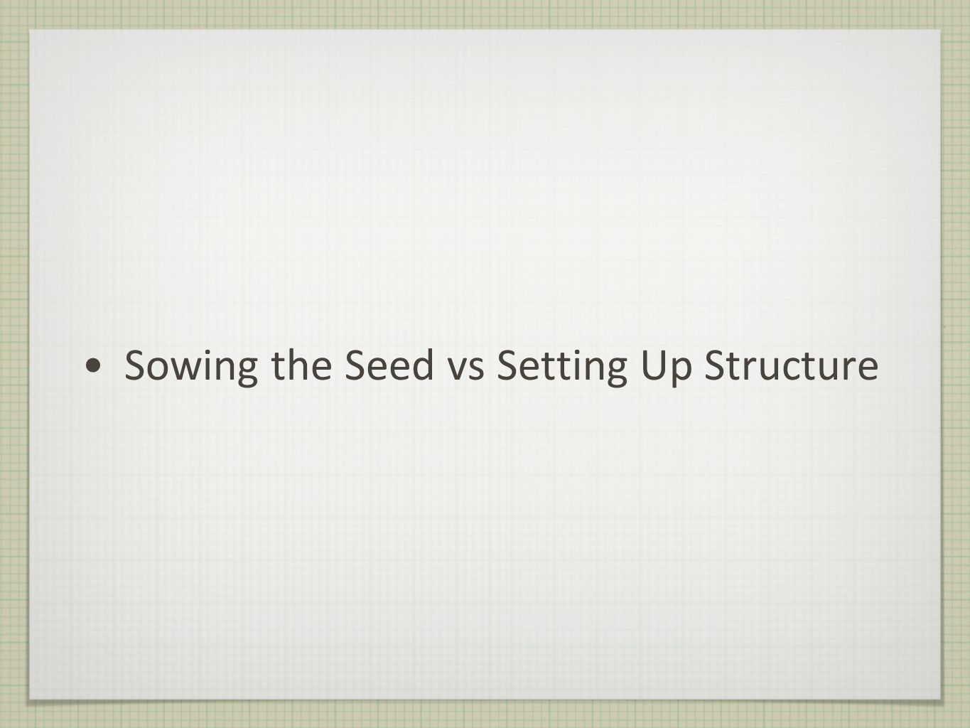 Sowing the Seed vs Setting Up Structure