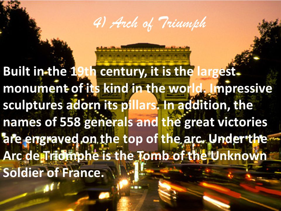 4) Arch of Triumph Built in the 19th century, it is the largest monument of its kind in the world.