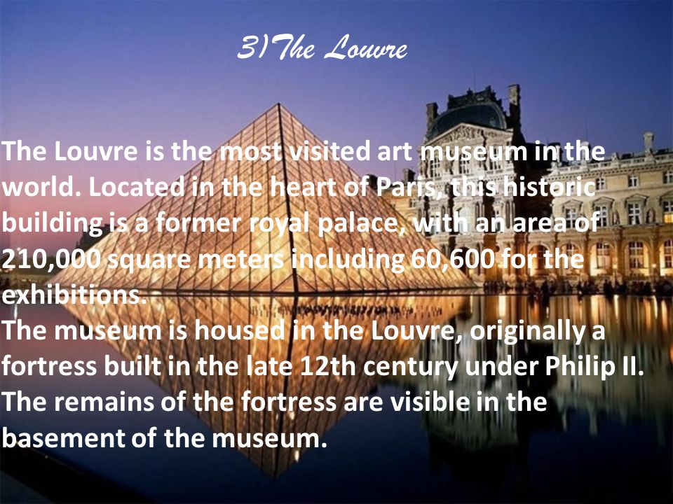 3)The Louvre The Louvre is the most visited art museum in the world.