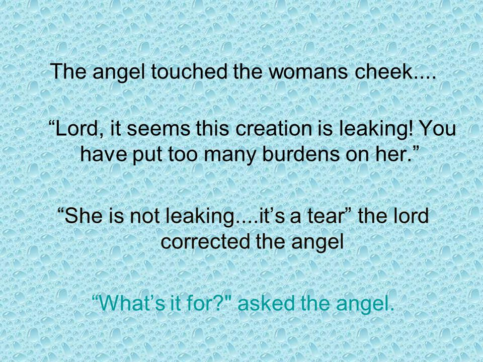 The angel touched the womans cheek....Lord, it seems this creation is leaking.