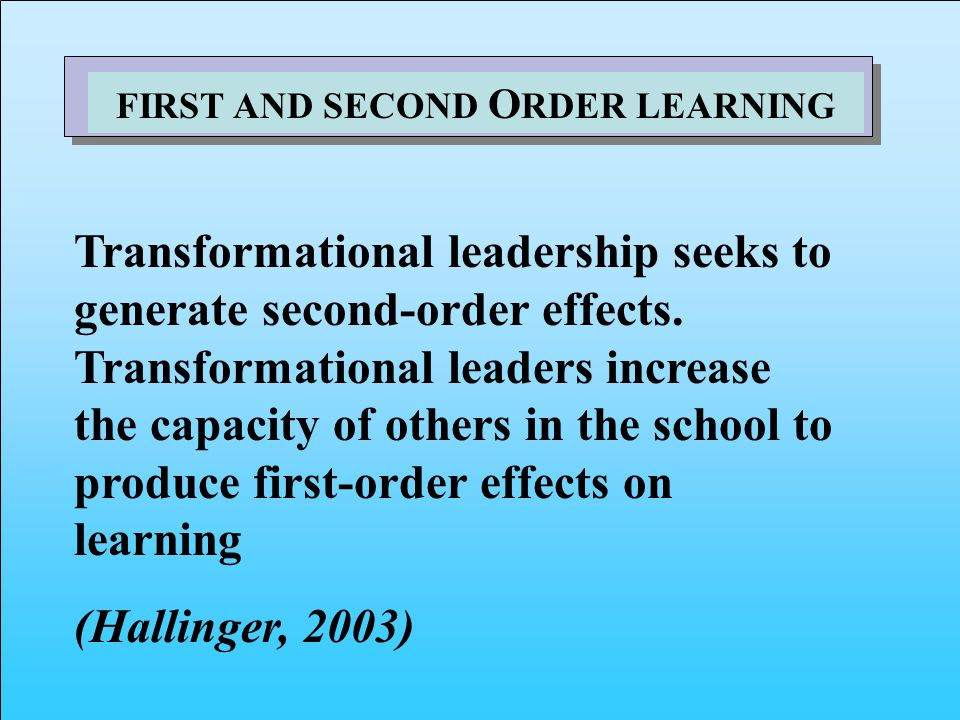 Transformational leadership seeks to generate second-order effects.