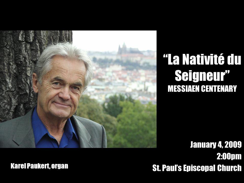La Nativité du Seigneur MESSIAEN CENTENARY January 4, 2009 2:00pm St.