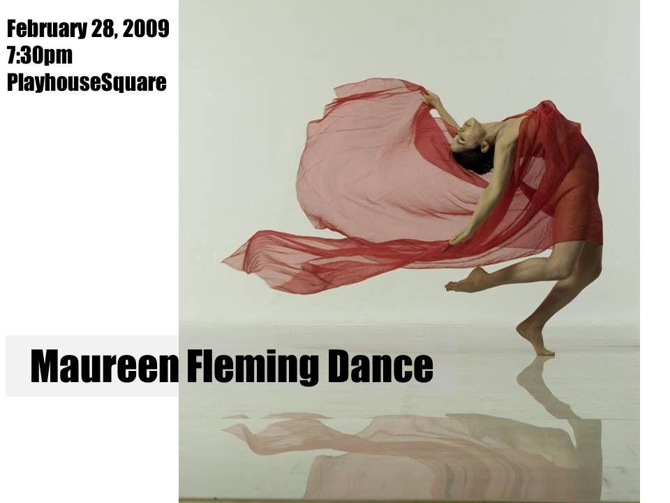 Maureen Fleming Dance February 28, 2009 7:30pm PlayhouseSquare