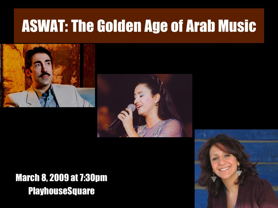 ASWAT: The Golden Age of Arab Music March 8, 2009 at 7:30pm PlayhouseSquare