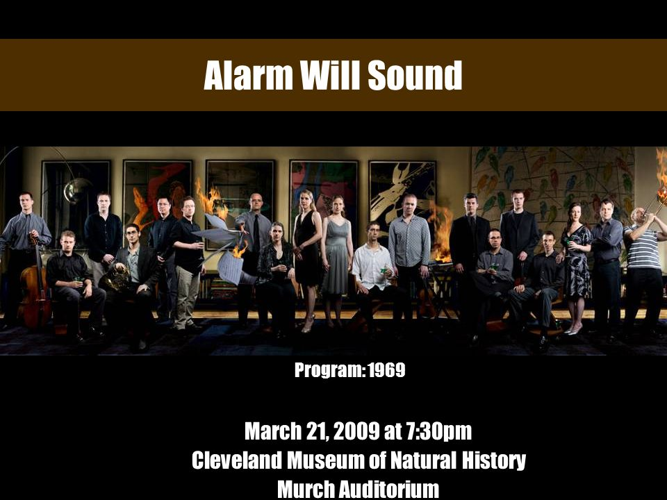 Alarm Will Sound March 21, 2009 at 7:30pm Cleveland Museum of Natural History Murch Auditorium Program: 1969