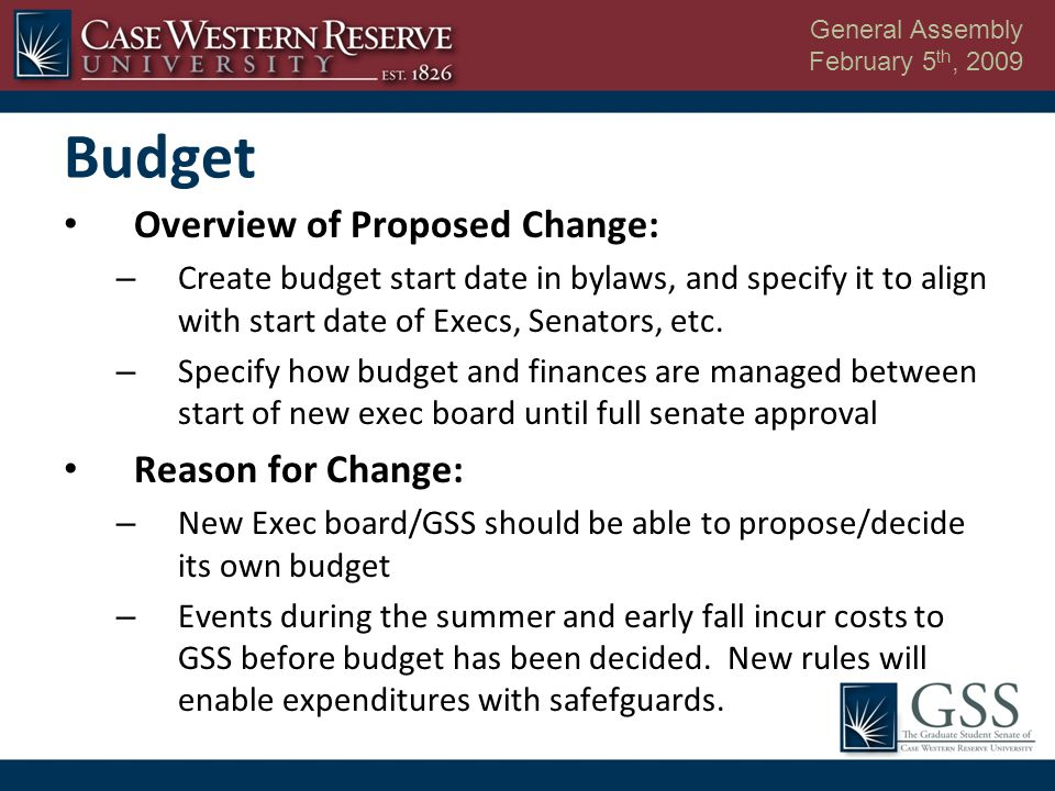 General Assembly February 5 th, 2009 Budget Overview of Proposed Change: – Create budget start date in bylaws, and specify it to align with start date