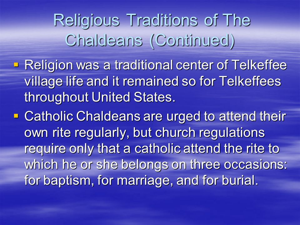 Church functions The Chaldean church serves as a central focus with which nearly all Chaldeans can identify.