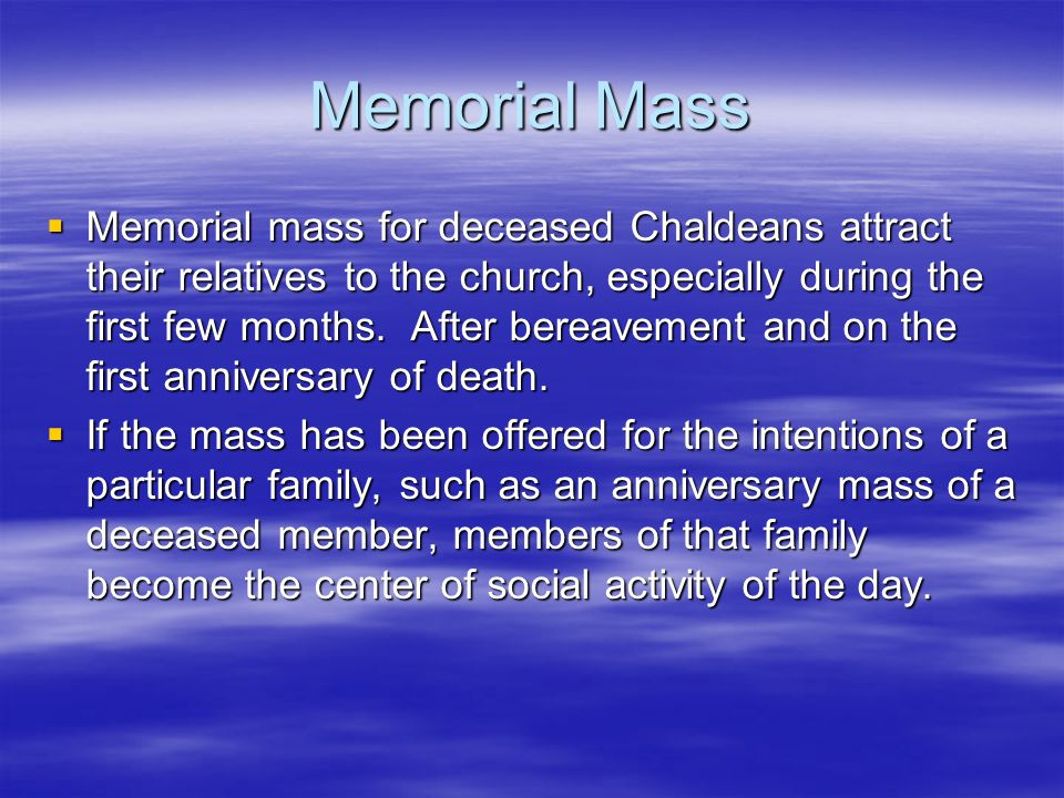 Memorial Mass Memorial mass for deceased Chaldeans attract their relatives to the church, especially during the first few months. After bereavement an