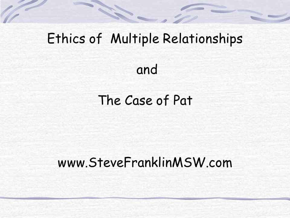 Multiple relationships that would not reasonably be expected to cause impairment or risk exploitation or harm are not unethical.