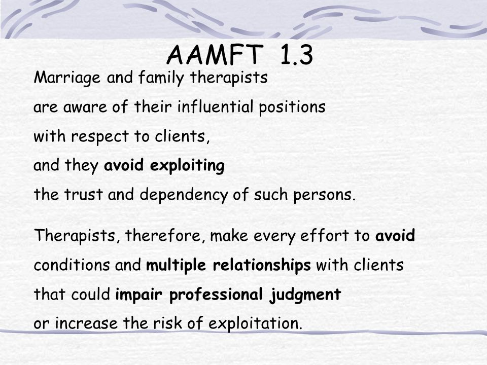 Such relationships include, but are not limited to, business or close personal relationships with a client or the clients immediate family.