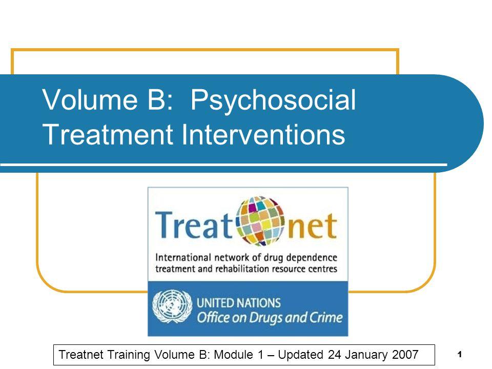 1 Volume B: Psychosocial Treatment Interventions Treatnet Training Volume B: Module 1 – Updated 24 January 2007