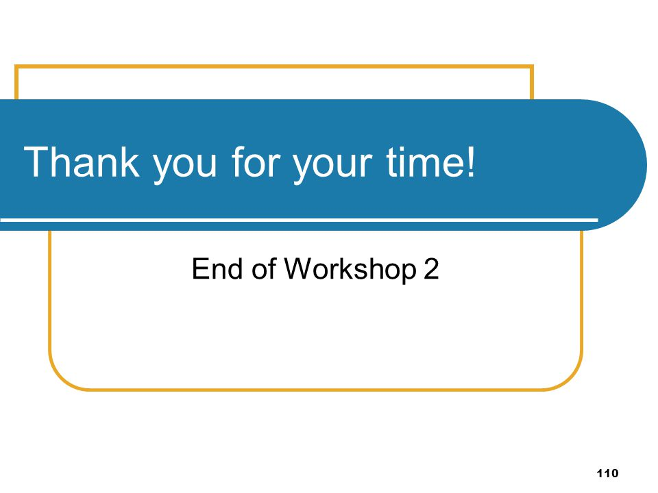 110 Thank you for your time! End of Workshop 2