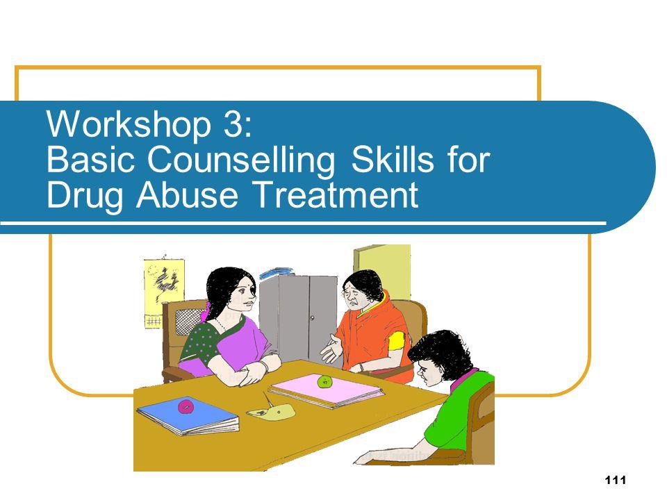 111 Workshop 3: Basic Counselling Skills for Drug Abuse Treatment