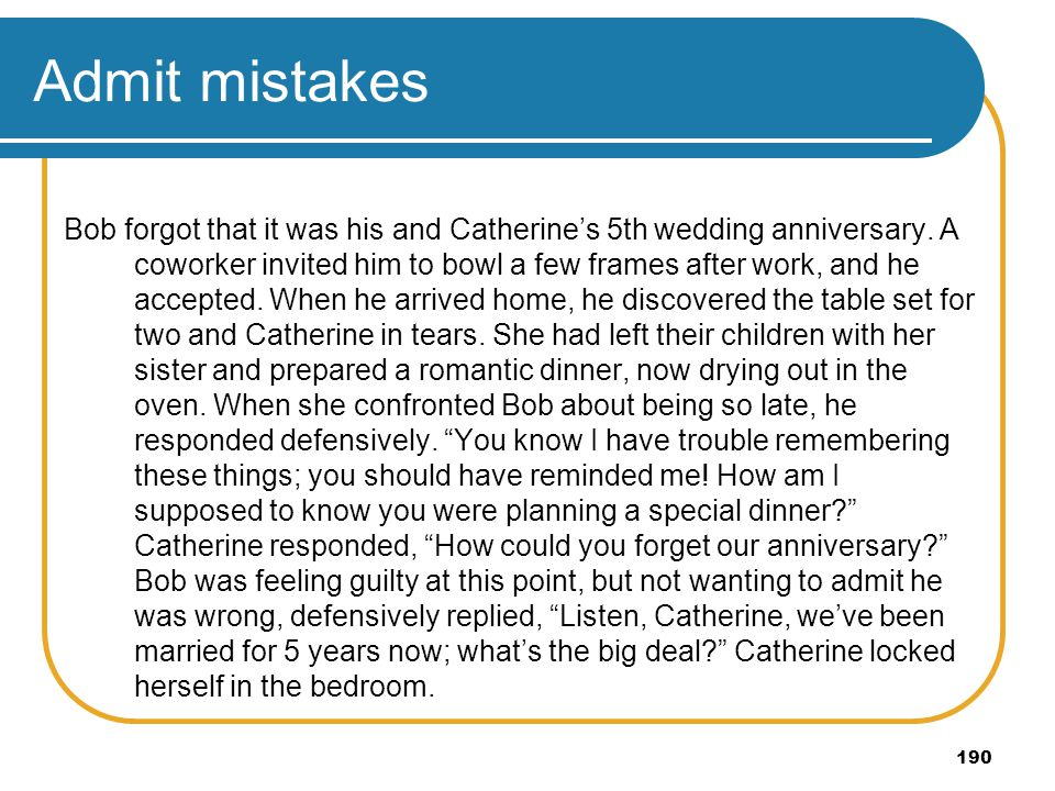 190 Admit mistakes Bob forgot that it was his and Catherines 5th wedding anniversary. A coworker invited him to bowl a few frames after work, and he a