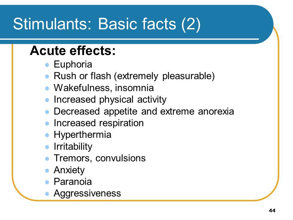 44 Stimulants: Basic facts (2) Acute effects: Euphoria Rush or flash (extremely pleasurable) Wakefulness, insomnia Increased physical activity Decreas