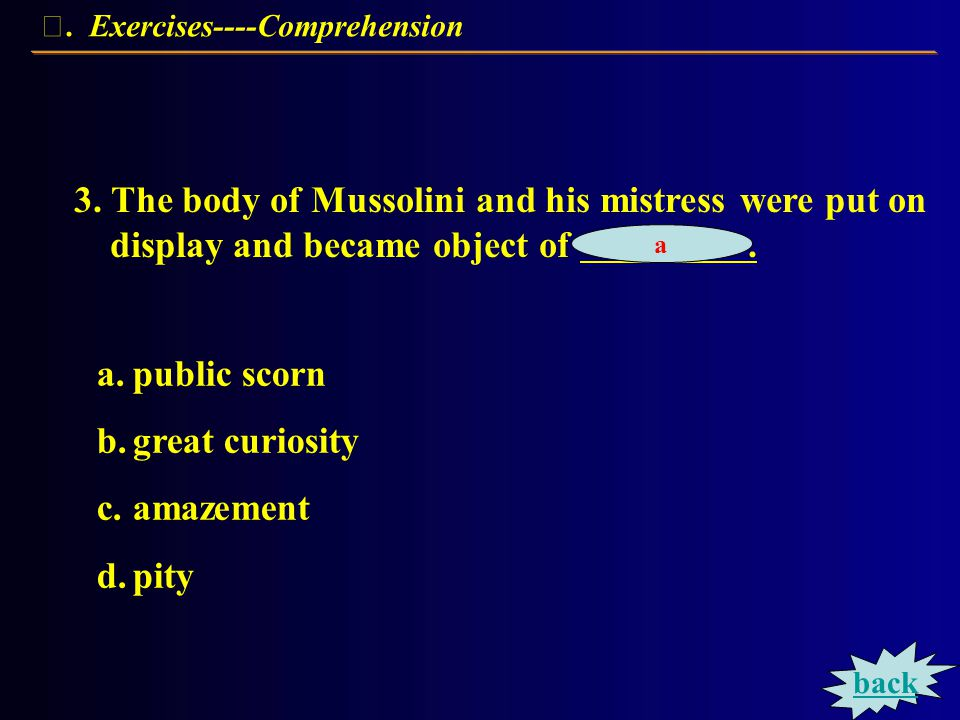 Exercises----Comprehension 2.Mussolini was caught and executed by.
