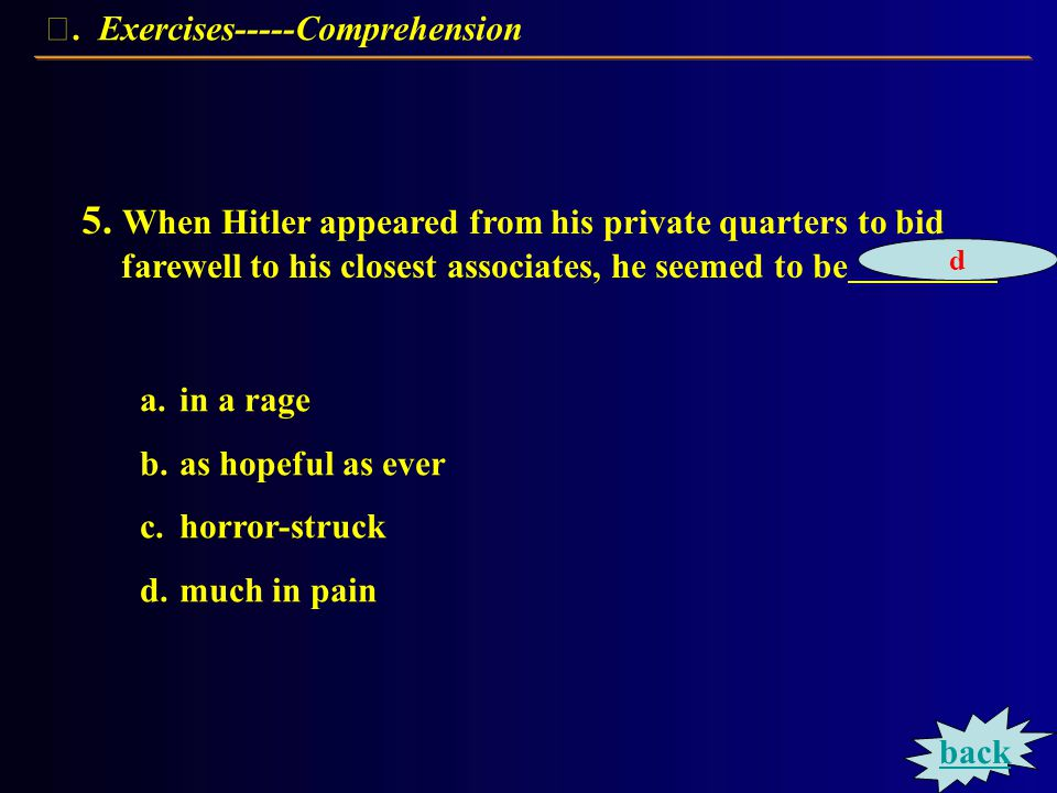 Exercises----Comprehension 4. According to the author, Hitler decided to commit suicide because.