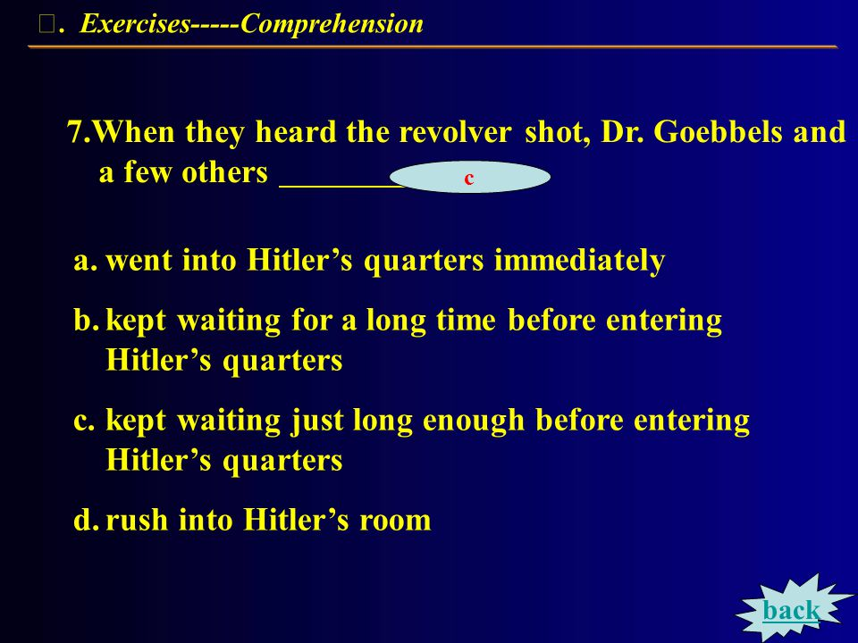 Exercises----Comprehension a.these people were happy that Hitler was to die b.these people felt greatly relieved at last c.these people never lost interest in life d.both b and c 6.The weird dance party that took place after the farewell shows that.