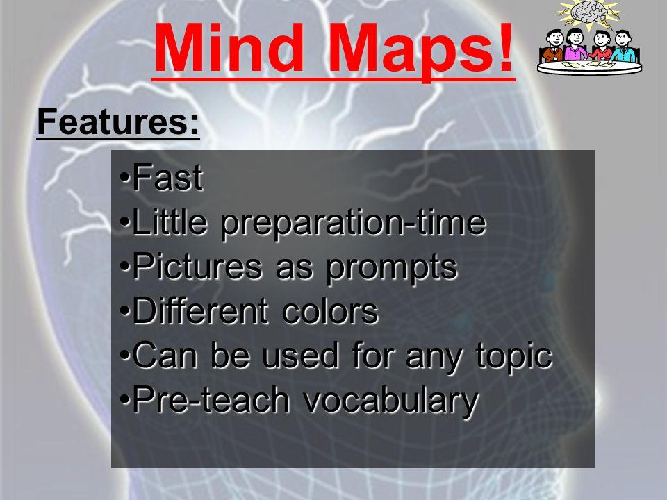 Mind Maps! FastFast Little preparation-timeLittle preparation-time Pictures as promptsPictures as prompts Different colorsDifferent colors Can be used