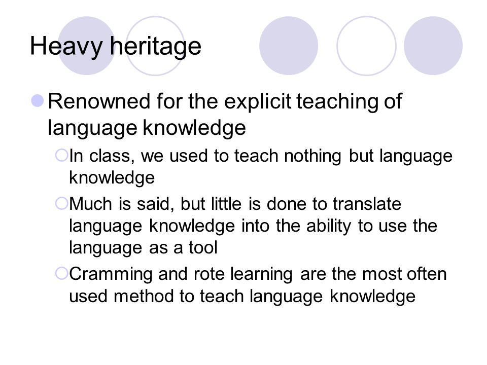 Heavy heritage Renowned for the explicit teaching of language knowledge In class, we used to teach nothing but language knowledge Much is said, but li