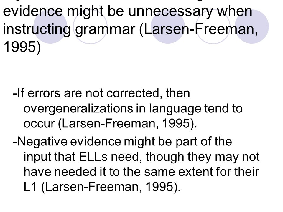 Myth: Error correction and negative evidence might be unnecessary when instructing grammar (Larsen-Freeman, 1995) -If errors are not corrected, then o