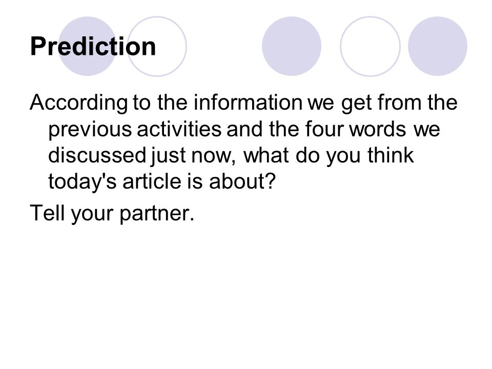 Prediction According to the information we get from the previous activities and the four words we discussed just now, what do you think today's articl