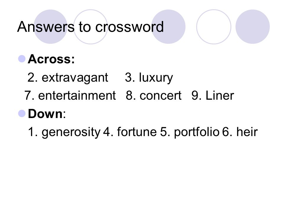 Answers to crossword Across: 2. extravagant 3. luxury 7. entertainment 8. concert 9. Liner Down: 1. generosity 4. fortune 5. portfolio 6. heir