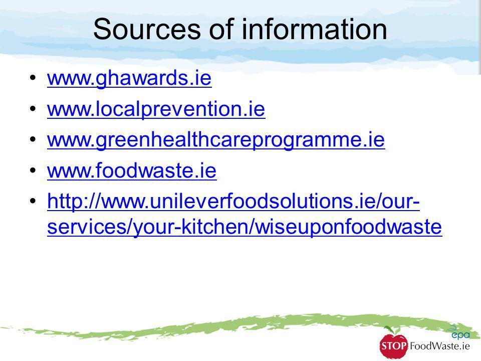 Sources of information www.ghawards.ie www.localprevention.ie www.greenhealthcareprogramme.ie www.foodwaste.ie http://www.unileverfoodsolutions.ie/our