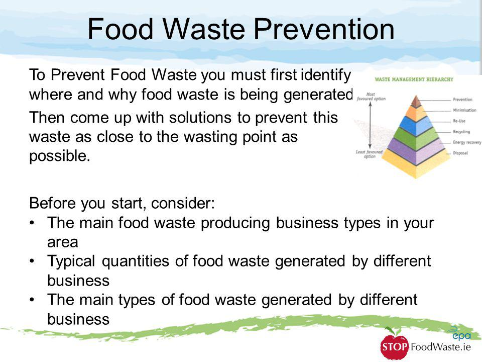 Food Waste Prevention To Prevent Food Waste you must first identify where and why food waste is being generated Then come up with solutions to prevent