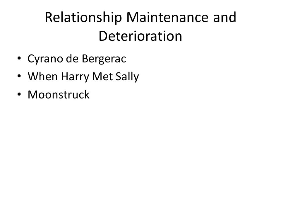 Relationship Maintenance and Deterioration Cyrano de Bergerac When Harry Met Sally Moonstruck