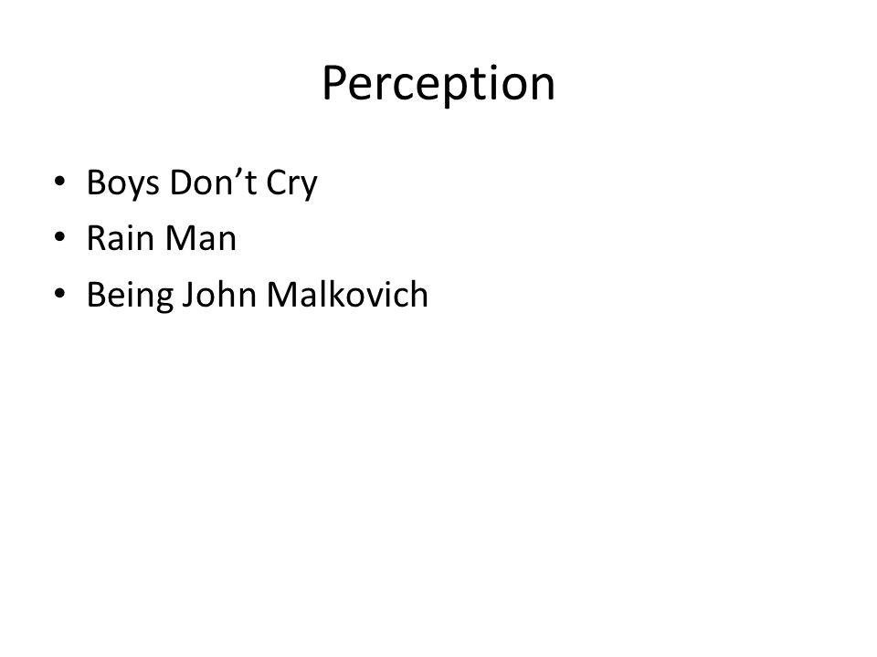 Perception Boys Dont Cry Rain Man Being John Malkovich