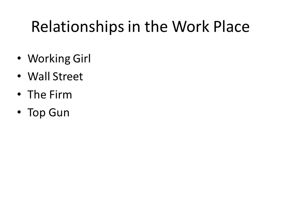 Relationships in the Work Place Working Girl Wall Street The Firm Top Gun