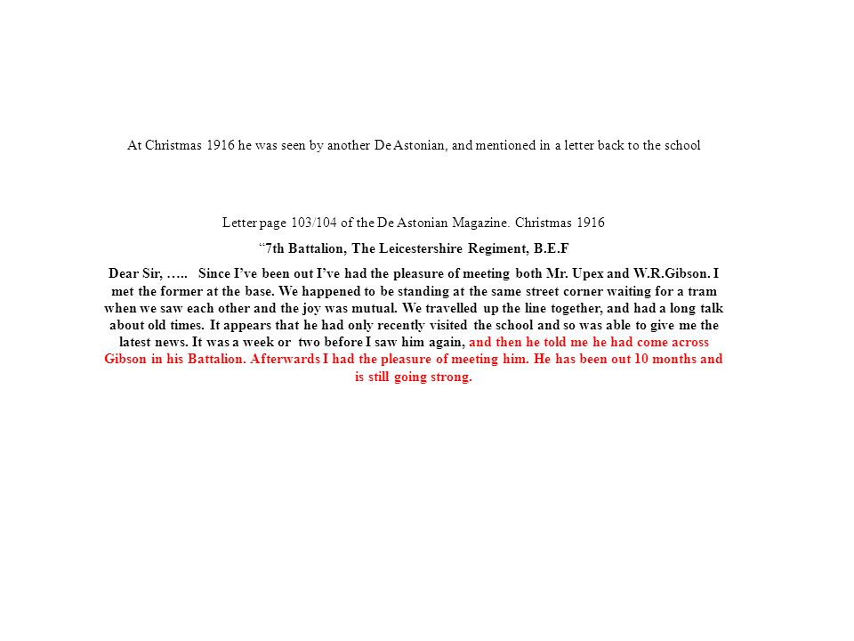 At Christmas 1916 he was seen by another De Astonian, and mentioned in a letter back to the school Letter page 103/104 of the De Astonian Magazine.