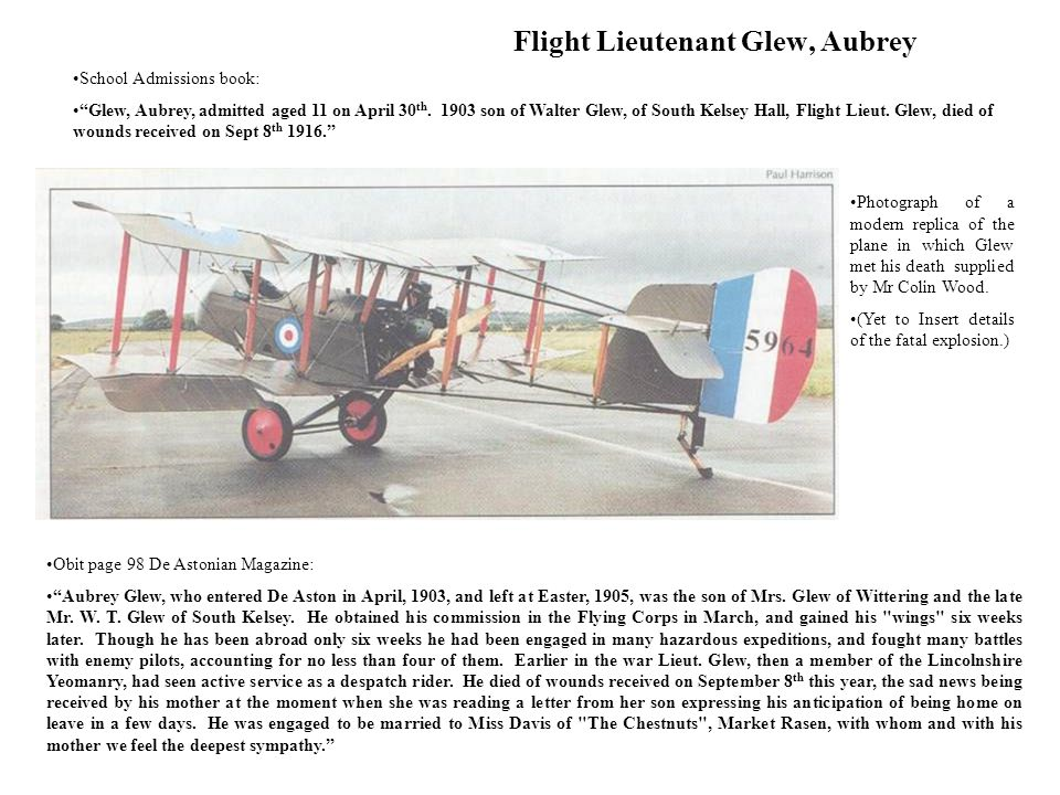 Flight Lieutenant Glew, Aubrey Obit page 98 De Astonian Magazine: Aubrey Glew, who entered De Aston in April, 1903, and left at Easter, 1905, was the son of Mrs.