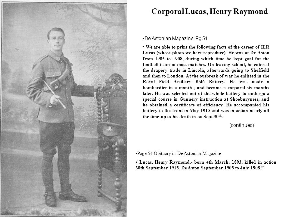 Corporal Lucas, Henry Raymond De Astonian Magazine Pg 51 We are able to print the following facts of the career of H.R Lucas (whose photo we here reproduce).
