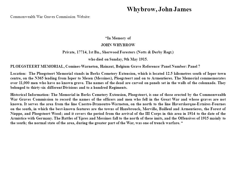 Commonwealth War Graves Commission Website: In Memory of JOHN WHYBROW Private, 17714, 1st Bn., Sherwood Foresters (Notts & Derby Regt.) who died on Sunday, 9th May 1915.
