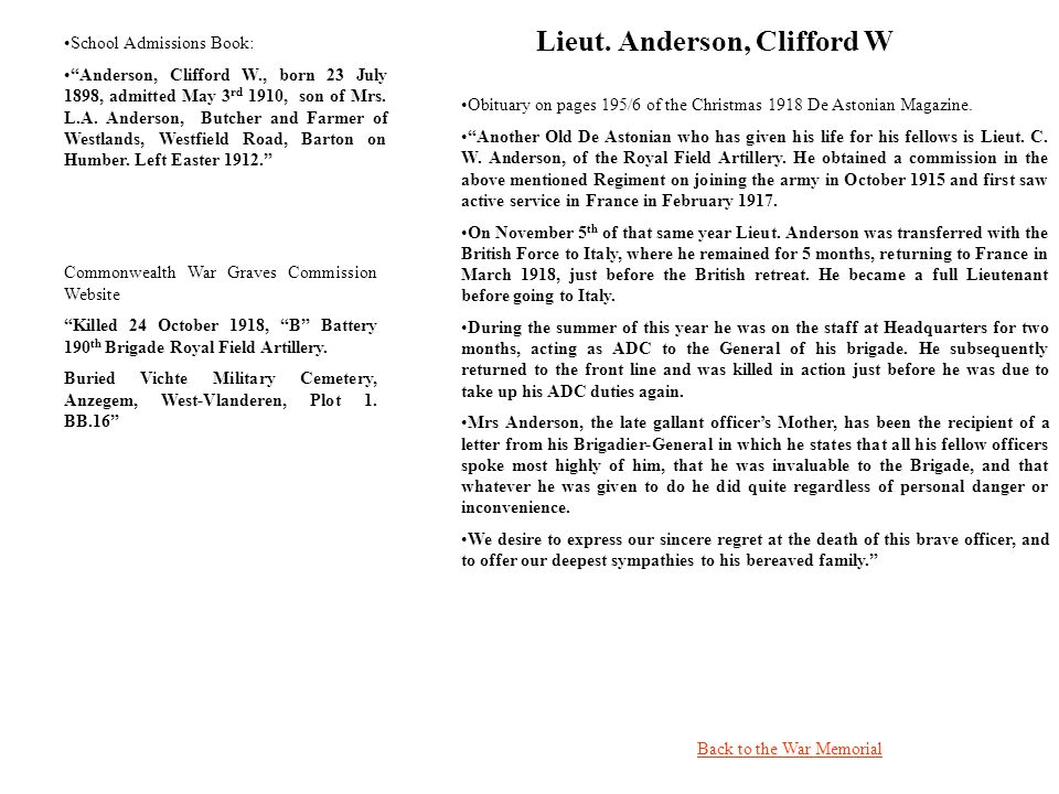 Lieut. Anderson, Clifford W Back to the War Memorial Obituary on pages 195/6 of the Christmas 1918 De Astonian Magazine. Another Old De Astonian who h