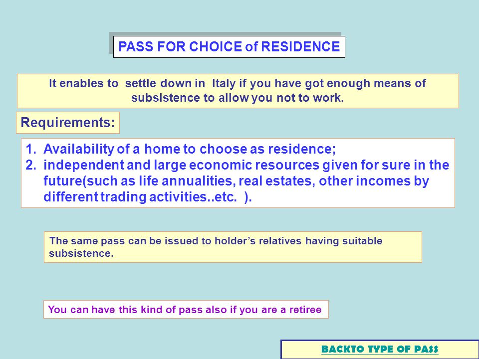 PASS FOR CHOICE of RESIDENCE 1.Availability of a home to choose as residence; 2.independent and large economic resources given for sure in the future(such as life annualities, real estates, other incomes by different trading activities..etc.