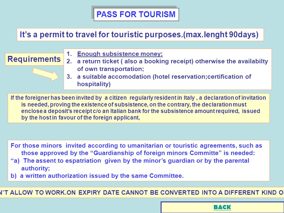 PASS FOR TOURISM For those minors invited according to umanitarian or touristic agreements, such as those approved by the Guardianship of foreign minors Committe is needed: a) The assent to espatriation given by the minors guardian or by the parental authority; b) a written authorization issued by the same Committee.