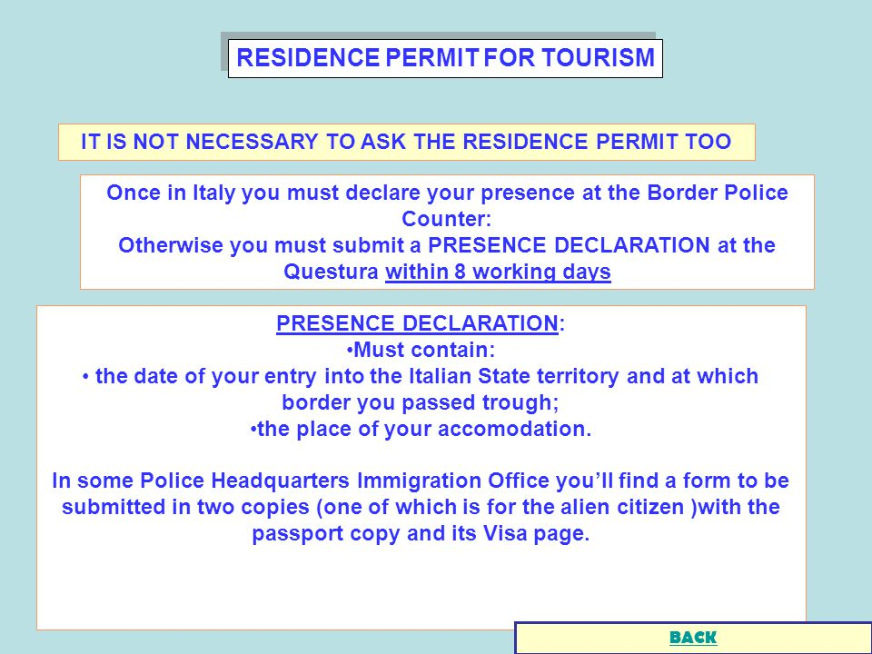 RESIDENCE PERMIT FOR TOURISM PRESENCE DECLARATION: Must contain: the date of your entry into the Italian State territory and at which border you passed trough; the place of your accomodation.