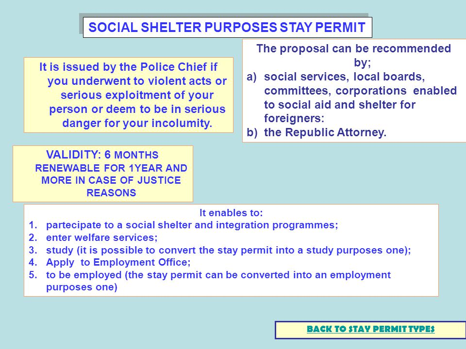 SOCIAL SHELTER PURPOSES STAY PERMIT It enables to: 1.partecipate to a social shelter and integration programmes; 2.enter welfare services; 3.study (it
