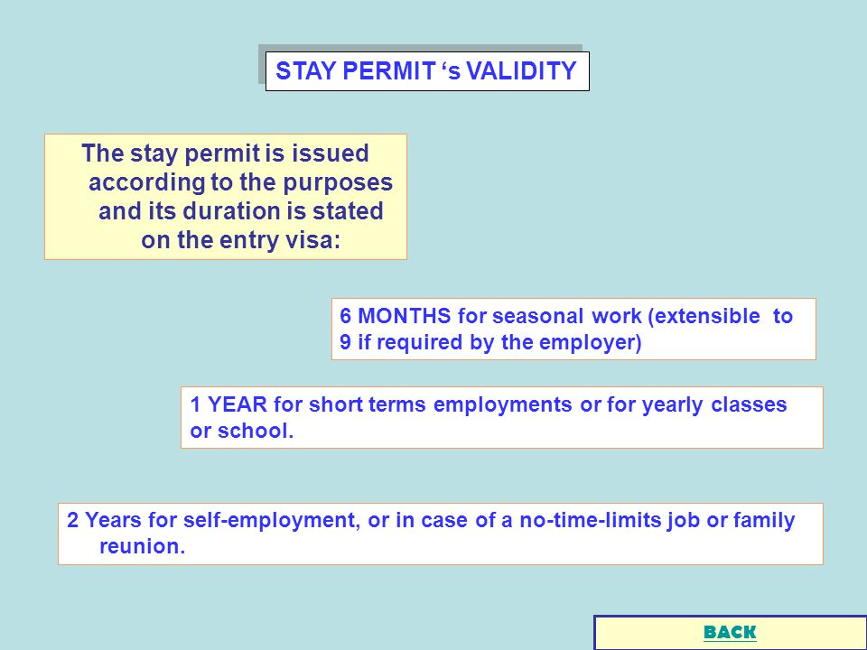 STAY PERMIT s VALIDITY The stay permit is issued according to the purposes and its duration is stated on the entry visa: 6 MONTHS for seasonal work (e
