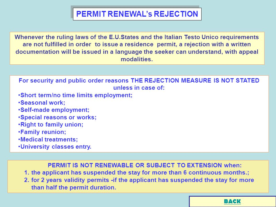 PERMIT RENEWALs REJECTION For security and public order reasons THE REJECTION MEASURE IS NOT STATED unless in case of: Short term/no time limits employment; Seasonal work; Self-made employment; Special reasons or works; Right to family union; Family reunion; Medical treatments; University classes entry.