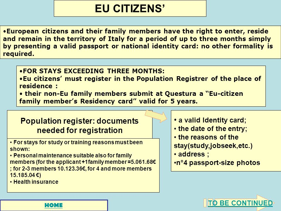 EU CITIZENS European citizens and their family members have the right to enter, reside and remain in the territory of Italy for a period of up to three months simply by presenting a valid passport or national identity card: no other formality is required.