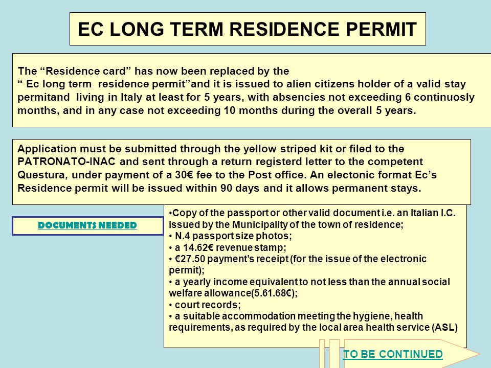 EC LONG TERM RESIDENCE PERMIT Application must be submitted through the yellow striped kit or filed to the PATRONATO-INAC and sent through a return registerd letter to the competent Questura, under payment of a 30 fee to the Post office.