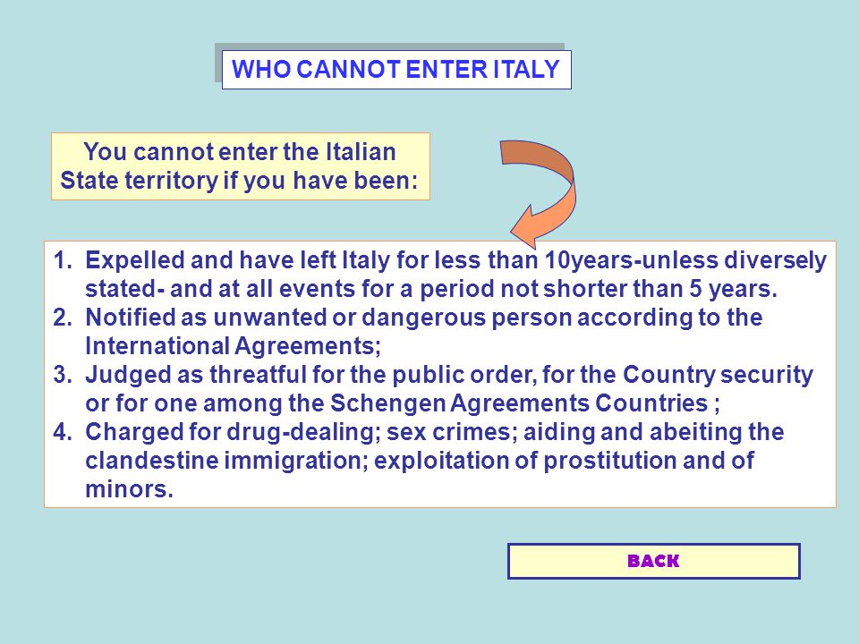 WHO CANNOT ENTER ITALY 1.Expelled and have left Italy for less than 10years-unless diversely stated- and at all events for a period not shorter than 5