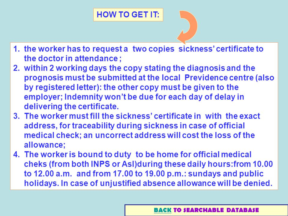 1.the worker has to request a two copies sickness certificate to the doctor in attendance ; 2.within 2 working days the copy stating the diagnosis and