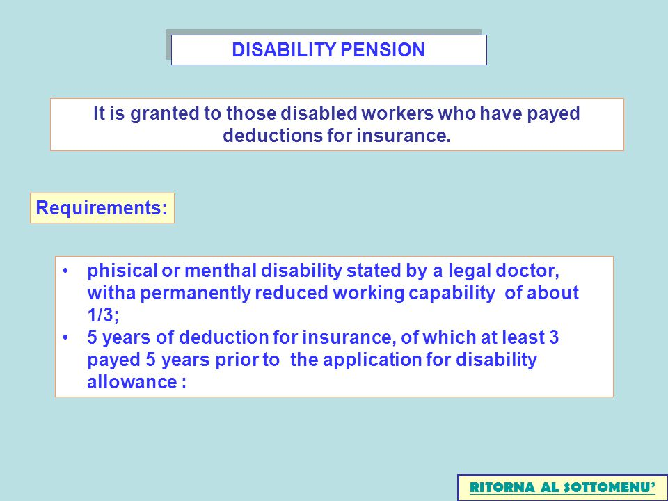 DISABILITY PENSION phisical or menthal disability stated by a legal doctor, witha permanently reduced working capability of about 1/3; 5 years of dedu
