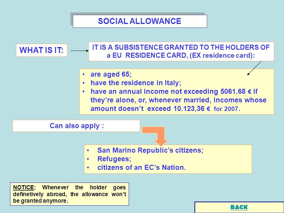 SOCIAL ALLOWANCE San Marino Republics citizens; Refugees; citizens of an ECs Nation.
